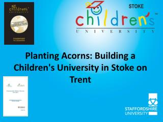 Planting Acorns: Building a Children's University in Stoke on Trent