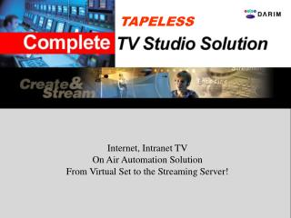 Internet, Intranet TV On Air Automation Solution From Virtual Set to the Streaming Server!