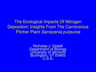 Nicholas J. Gotelli Department of Biology University of Vermont Burlington, VT 05405 U.S.A.