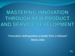 """Innovation distinguishes a leader from a follower"" Steve Jobs VL"