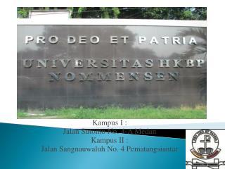 Kampus I : Jalan Sutomo No. 4-A Medan Kampus II : Jalan Sangnauwaluh No. 4 Pematangsiantar