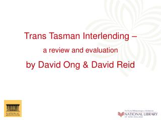 Trans Tasman Interlending –  a review and evaluation by David Ong & David Reid