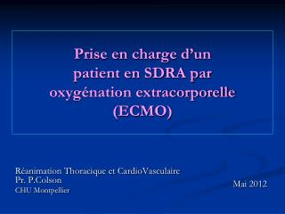 Prise en charge d�un  patient en SDRA par  oxyg�nation extracorporelle  (ECMO)