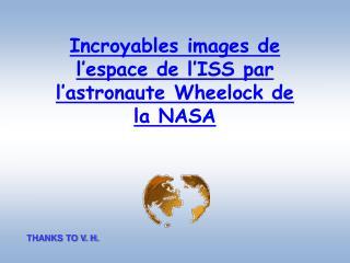 Incroyables images de l'espace de l'ISS par l'astronaute Wheelock de la NASA