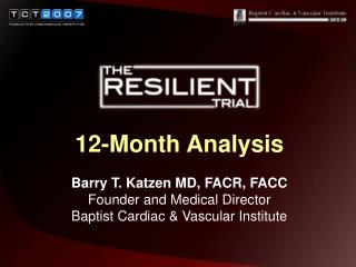 12-Month Analysis  Barry T. Katzen MD, FACR, FACC Founder and Medical Director  Baptist Cardiac  Vascular Institute