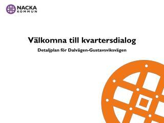 Välkomna till kvartersdialog Detaljplan för Dalvägen-Gustavsviksvägen