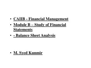 CAIIB - Financial Management Module B   Study of Financial Statements   - Balance Sheet Analysis   M. Syed Kunmir