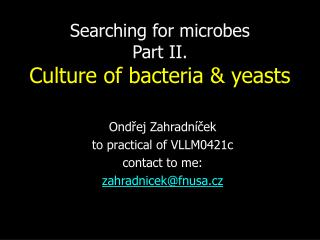 Searching for microbes Part II. Culture of bacteria & yeasts