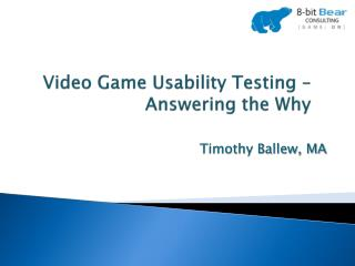 Video Game Usability Testing – Answering the Why