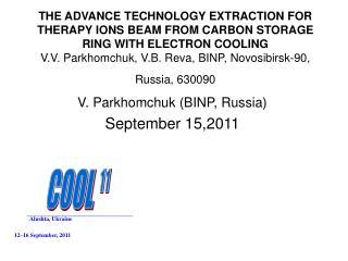 V. Parkhomchuk (BINP, Russia) September 15,2011