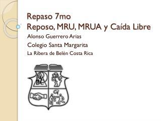 Repaso 7mo Reposo, MRU, MRUA y Caída Libre