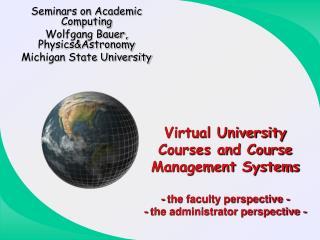 Seminars on Academic Computing Wolfgang Bauer, Physics&Astronomy Michigan State University