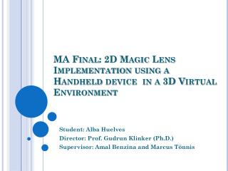 MA Final: 2D Magic Lens Implementation using a Handheld device  in a 3D Virtual Environment