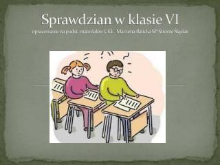 Sprawdzian w klasie VI opracowanie na podst. materiałów CKE- Marzena Balicka SP  Stronie Śląskie