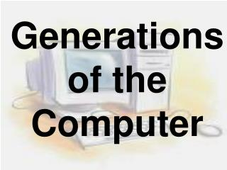Generations  of the Computer