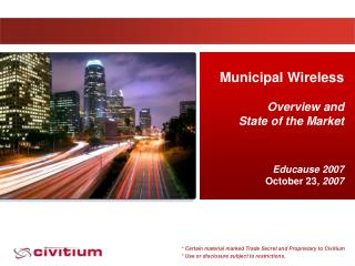 Municipal Wireless Overview and  State of the Market Educause 2007 October 23 , 2007