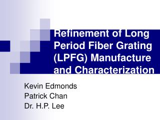 Development and Refinement of Long Period Fiber Grating LPFG Manufacture and Characterization Techniques