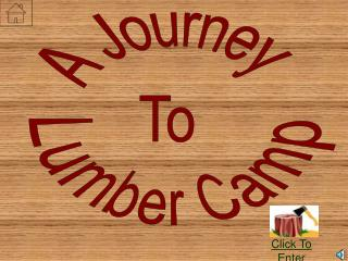 A Journey  To  Lumber Camp