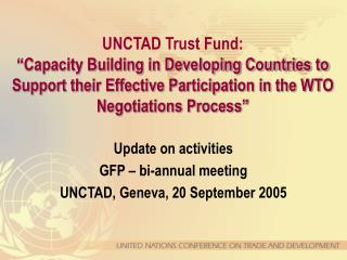 Update on activities GFP – bi-annual meeting UNCTAD, Geneva, 20 September 2005