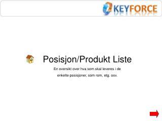 Posisjon/Produkt Liste En oversikt over hva som skal leveres i de