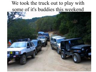 We took the truck out to play with some of it's buddies this weekend
