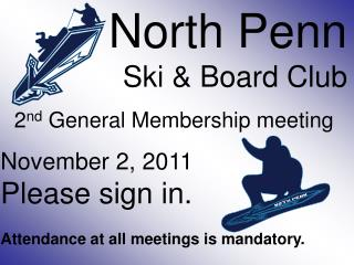 North Penn Ski & Board Club 2 nd  General  Membership meeting