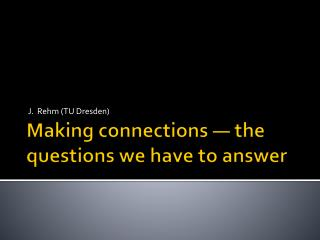 Making connections — the questions we have to answer