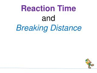 Reaction Time  and  Breaking Distance