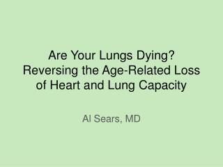 Are Your Lungs Dying? Reversing the Age-Related Loss of Heart and Lung Capacity