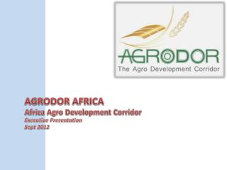 AGRODOR AFRICA Africa Agro Development Corridor Executive Presentation Sept 2012