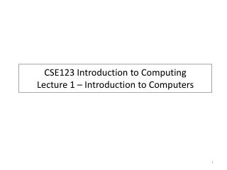 CSE123 Introduction to Computing Lecture 1   Introduction to Computers