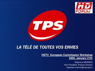 HDTV  European Commission Workshop 2005, January 21th