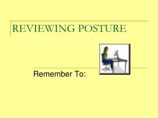 REVIEWING POSTURE
