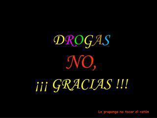 D R O G A S NO, ¡¡¡ GRACIAS !!!