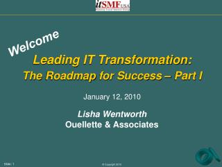 Leading IT Transformation:  The  Roadmap  for Success – Part I Lisha Wentworth