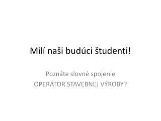 Milí naši budúci študenti!