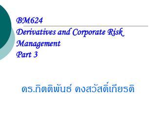 BM624  Derivatives and Corporate Risk Management  Part 3