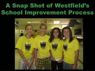 A Snap Shot of Westfield's School Improvement Process