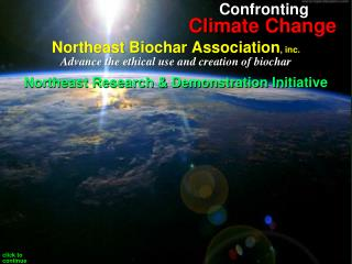 Northeast Biochar Association , inc. Advance the ethical use and creation of biochar
