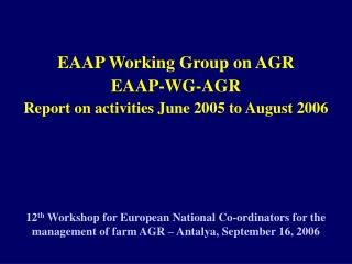 EAAP Working Group on AGR EAAP-WG-AGR Report on activities June 2005 to August 2006