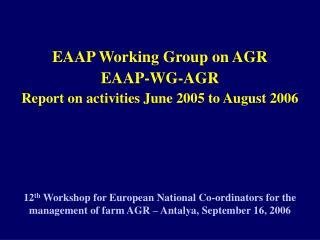 EAAP Working Group on AGR EAAP-WG-AGR Report on activities June 2005 to August 2006