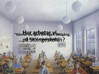 Hur arbetar vi… …på Slöingeskolan?