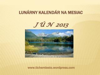 LUNÁRNY KALENDÁR NA  MESIAC J Ú N  2013