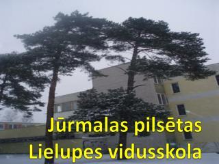 Jūrmalas pilsētas  Lielupes vidusskola