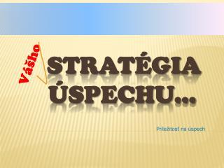 Stratégia    Úspechu...