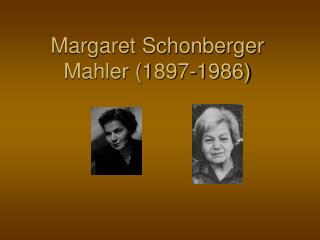 Margaret Schonberger Mahler (1897-1986)