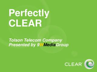 Perfectly CLEAR Tolson Telecom Company  Presented by 9 W Media Group