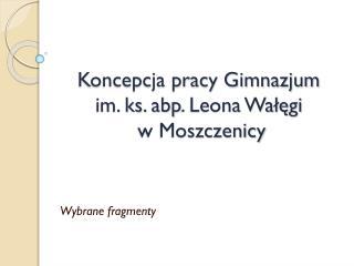 Koncepcja pracy Gimnazjum    im. ks.  abp . Leona  Wałęgi  w Moszczenicy