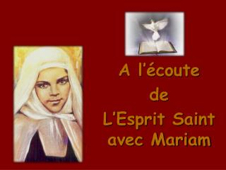 A l'écoute  de  L'Esprit Saint avec Mariam