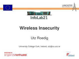 Wireless Insecurity Utz Roedig University College Cork, Ireland, utz@cs.ucc.ie